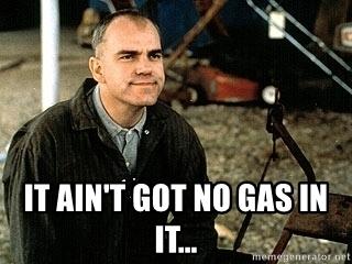 it-aint-got-no-gas-in-it.jpg